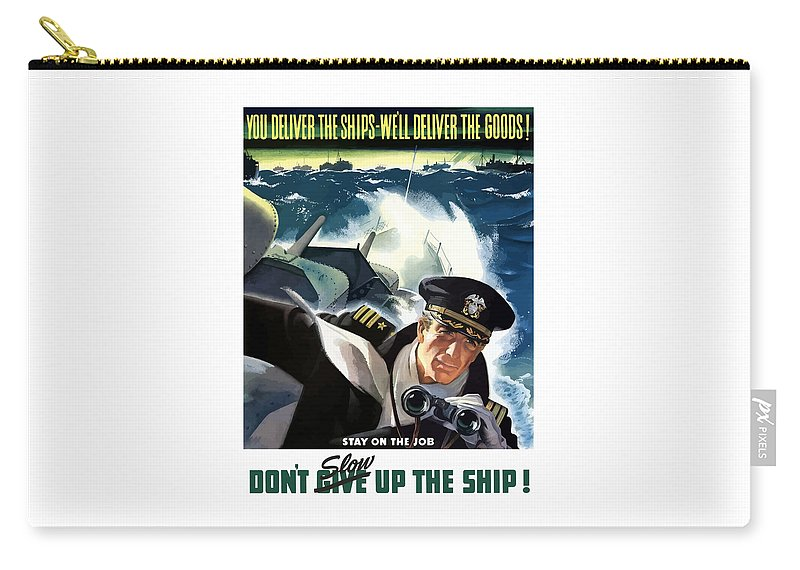 Navy Carry-all Pouch featuring the painting Don't Slow Up The Ship - Ww2 by War Is Hell Store
