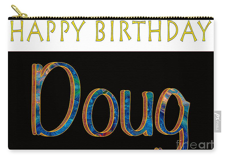 5x7 Carry All Pouch Featuring The Digital Art Happy Birthday Doug Abstract Greeting Card Artwork