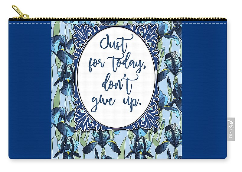 Dont Give Up Carry-all Pouch featuring the digital art Just For Today, Dont Give Up by Scarebaby Design