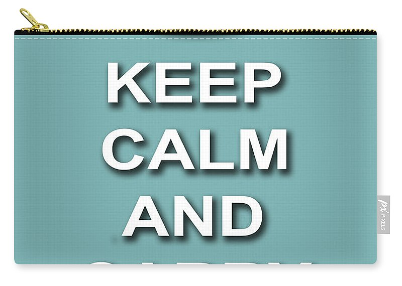 Keep Calm And Carry On Carry-all Pouch featuring the photograph Keep Calm And Carry On Poster Print Teal Background by Keith Webber Jr