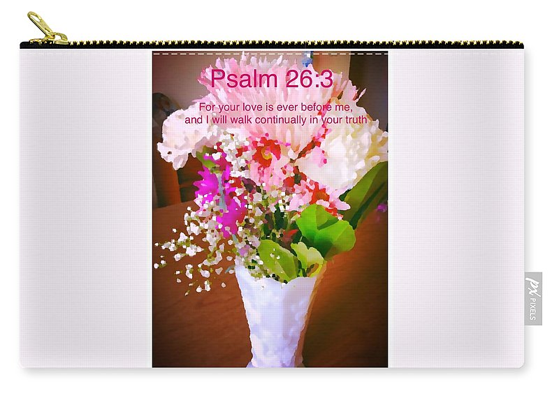 Psalm-26:3 Carry-all Pouch featuring the photograph Love by Debra Lynch