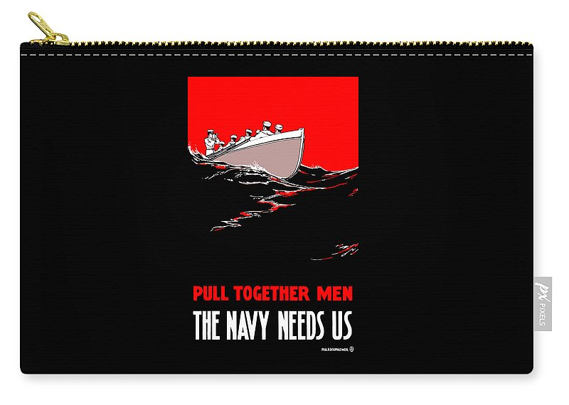 Us Navy Carry-all Pouch featuring the painting Pull Together Men - The Navy Needs Us by War Is Hell Store