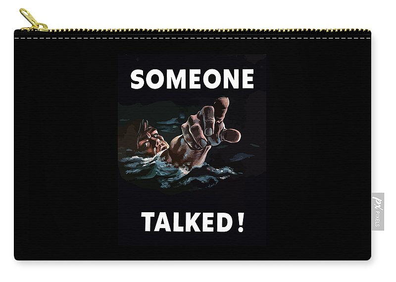 Someone Talked Carry-all Pouch featuring the painting Someone Talked -- WW2 Propaganda by War Is Hell Store