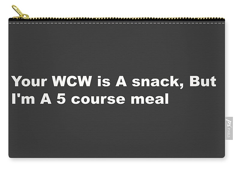 Carry-all Pouch featuring the digital art Your Wcw Is A Snack by Major Coleman