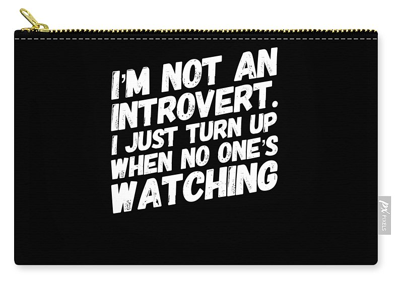 Introvert Carry-all Pouch featuring the drawing Not An Introvert Show Up When No One Is Looking Funny Humor Social Awkward by Cameron Fulton
