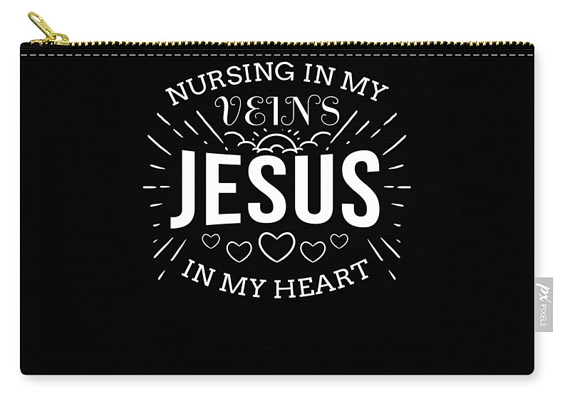 Pharmacy Carry-all Pouch featuring the digital art Nursing In My Veins Jesus In My Heart Nurse Faith by TeeQueen2603