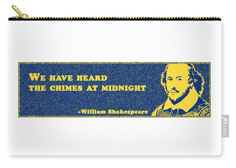 We Carry-all Pouch featuring the digital art We Have Heard The Chimes At Midnight #shakespeare #shakespearequote by Tinto Designs