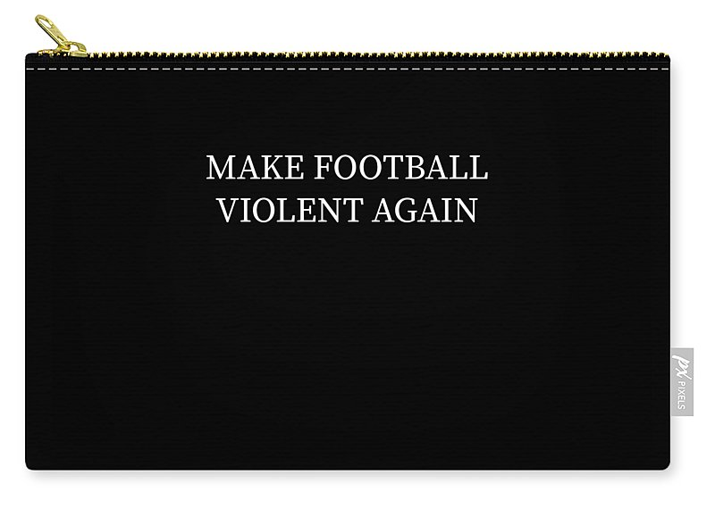 Fantasy-draft Carry-all Pouch featuring the digital art Make Football Violent Again Trump Pun Apparel by Michael S