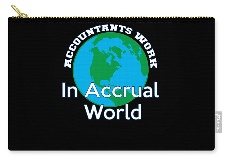 Funny-shirts Carry-all Pouch featuring the digital art Accountants Work In Accrual World Accounting Pun by Henry B