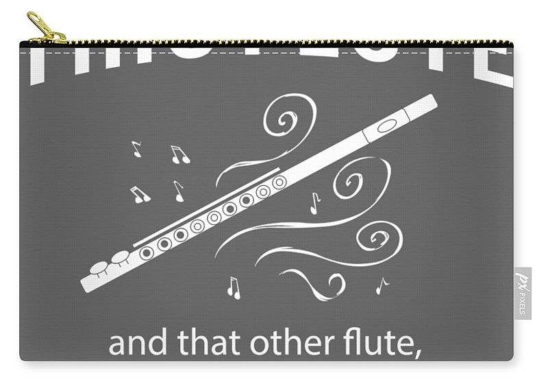 All I Need Carry-all Pouch featuring the digital art All I Need Is This Flute And That Other Flute And Those Flutes by Do David