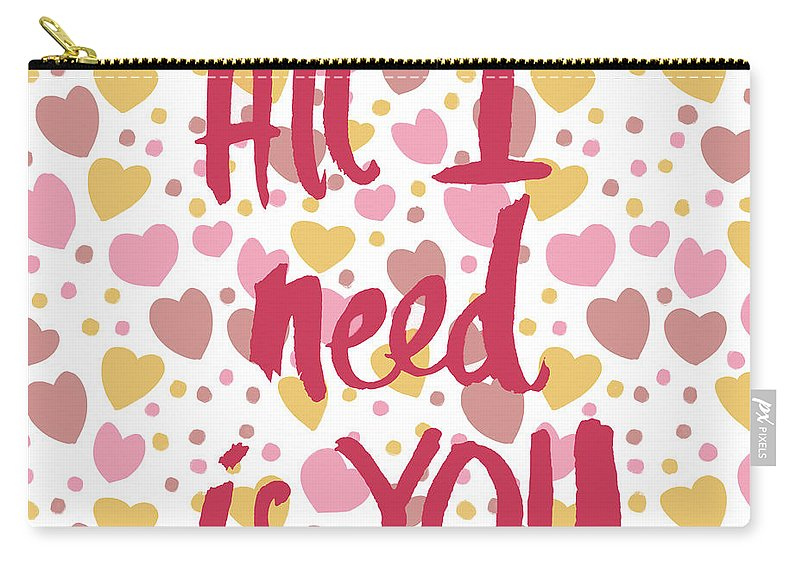 All Carry-all Pouch featuring the digital art All I Need Is You by Sd Graphics Studio