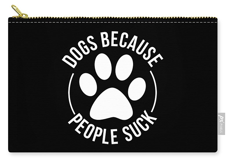 Pet-dog Carry-all Pouch featuring the digital art Dog Lover Shirt Dogs Because People Suck Gift Tee by Haselshirt