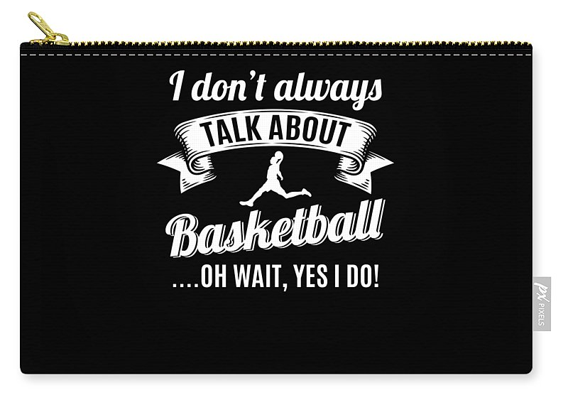 T-shirt Carry-all Pouch featuring the digital art Dont Always Talk About Basketball Oh Wait Yes I Do by Orange Pieces