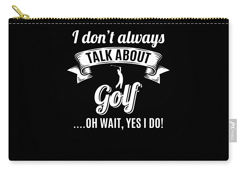 Golf-shirt Carry-all Pouch featuring the digital art Dont Always Talk About Golf Oh Wait Yes I Do by Orange Pieces