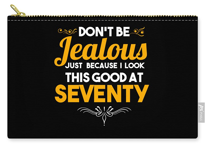Funny Carry-all Pouch featuring the digital art Dont Be Jealous I Look Good At Seventy 70th Birthday by Tom Giant