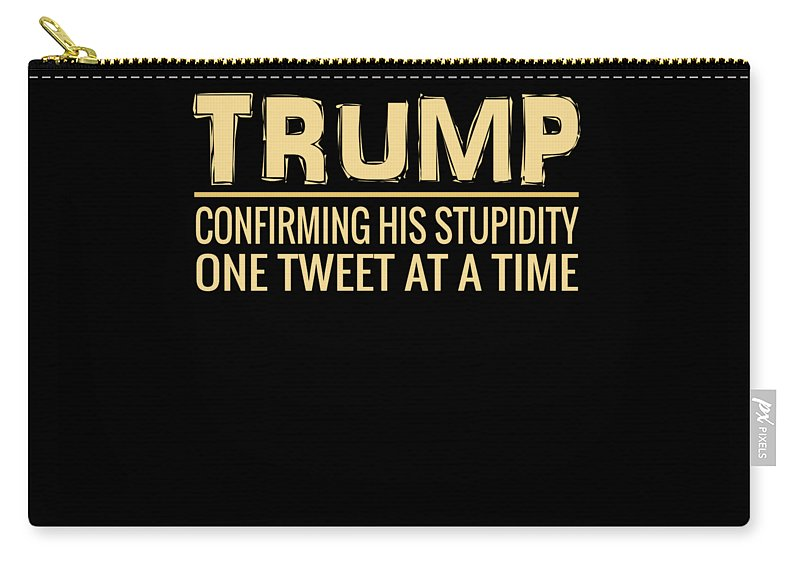 Gift Carry-all Pouch featuring the digital art Funny Anti Trump Tweet Confirming His Stupidity by Shendon Whyte