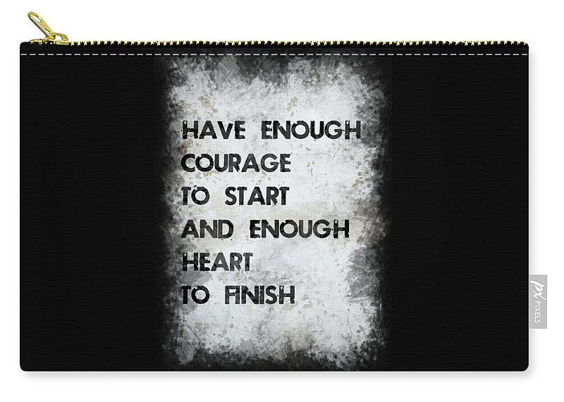Motivation Carry-all Pouch featuring the photograph Have Enough Courage by Ricky Barnard