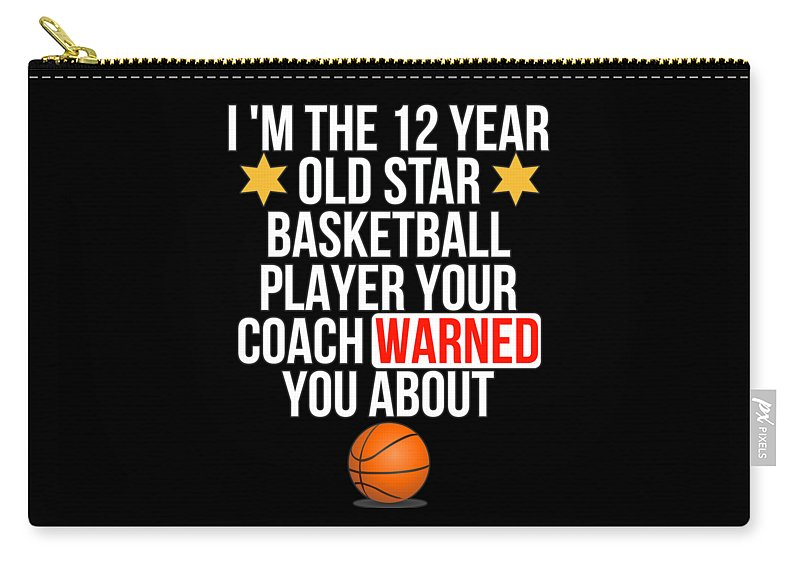 Coach Carry-all Pouch featuring the digital art I Am The 12 Year Old Star Basketball Player Your Coach Warned You About by Jose O