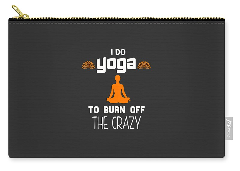 Yoga-apparel Carry-all Pouch featuring the digital art I Do Yoga To Brun Off The Crazy by Sourcing Graphic Design