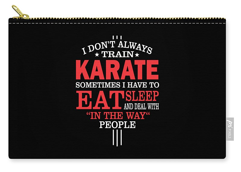 Karate-training Carry-all Pouch featuring the digital art I Dont Always Train Karate Quote by Dusan Vrdelja