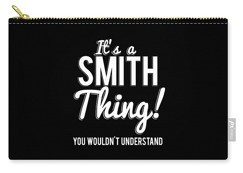 Cool Carry-all Pouch featuring the digital art Its A Smith Thing You Wouldnt Understand by Flippin Sweet Gear