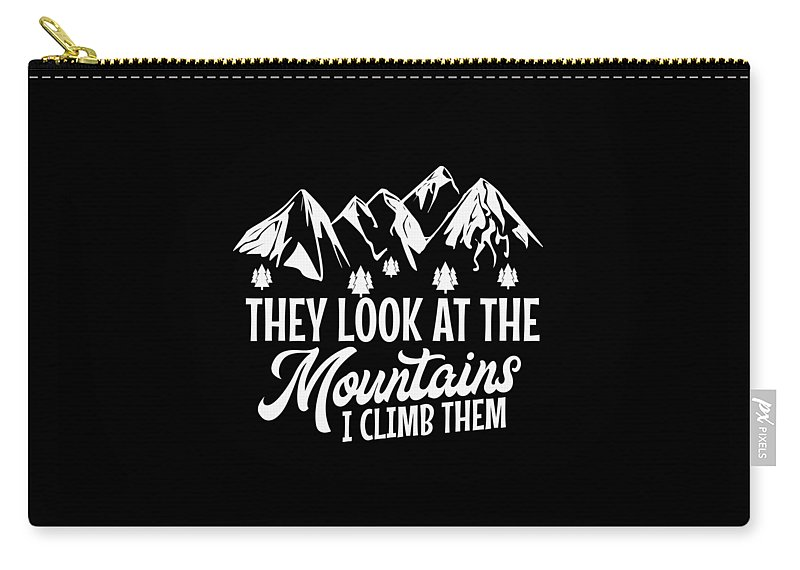 Mountains Carry-all Pouch featuring the digital art Mountains Shirt They Look At Mountains I Climb Them Gift Tee by Haselshirt