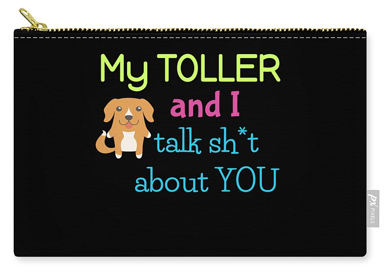 Best-dog-gift Carry-all Pouch featuring the digital art My Toller And I Talk Sh T About You by DogBoo