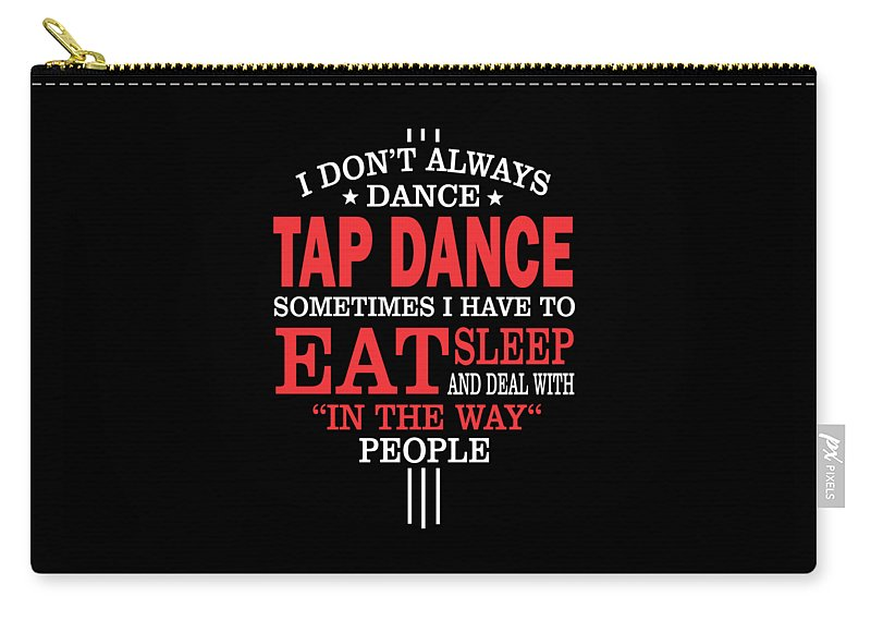 Tap-dancer-gift-her Carry-all Pouch featuring the digital art Tap Dancers Funny Statement Gift by Dusan Vrdelja