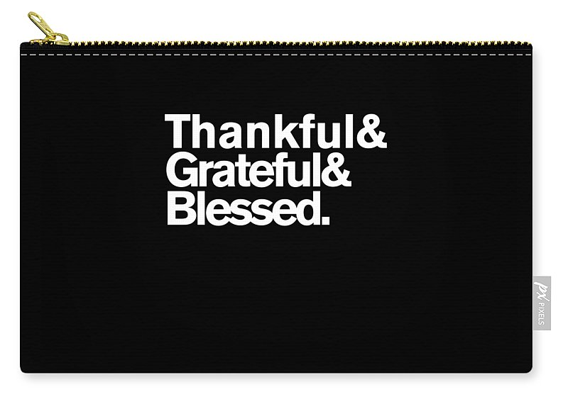 Blessed Carry-all Pouch featuring the digital art Thankful Grateful Blessed by Flippin Sweet Gear