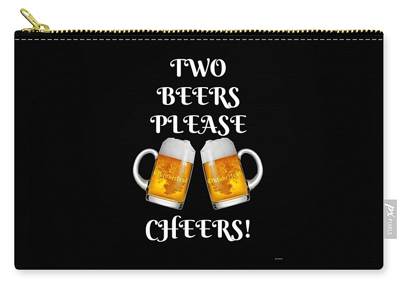 Beer Carry-all Pouch featuring the digital art Two Beers Please Cheers Funny Beer Festival Tee Shirt by Jose O