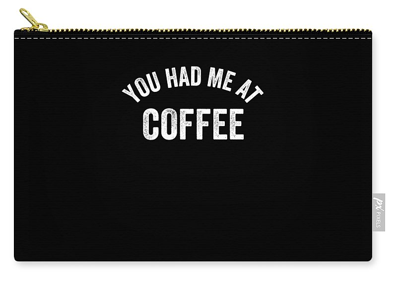 Funny Carry-all Pouch featuring the digital art You Had Me At Coffee Caffeine by Crypto Keeper