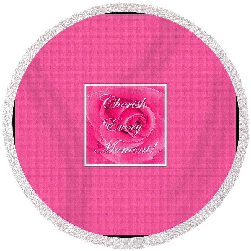 Cherish Every Moment Round Beach Towel featuring the digital art Cherish Every Moment by Barbara Griffin