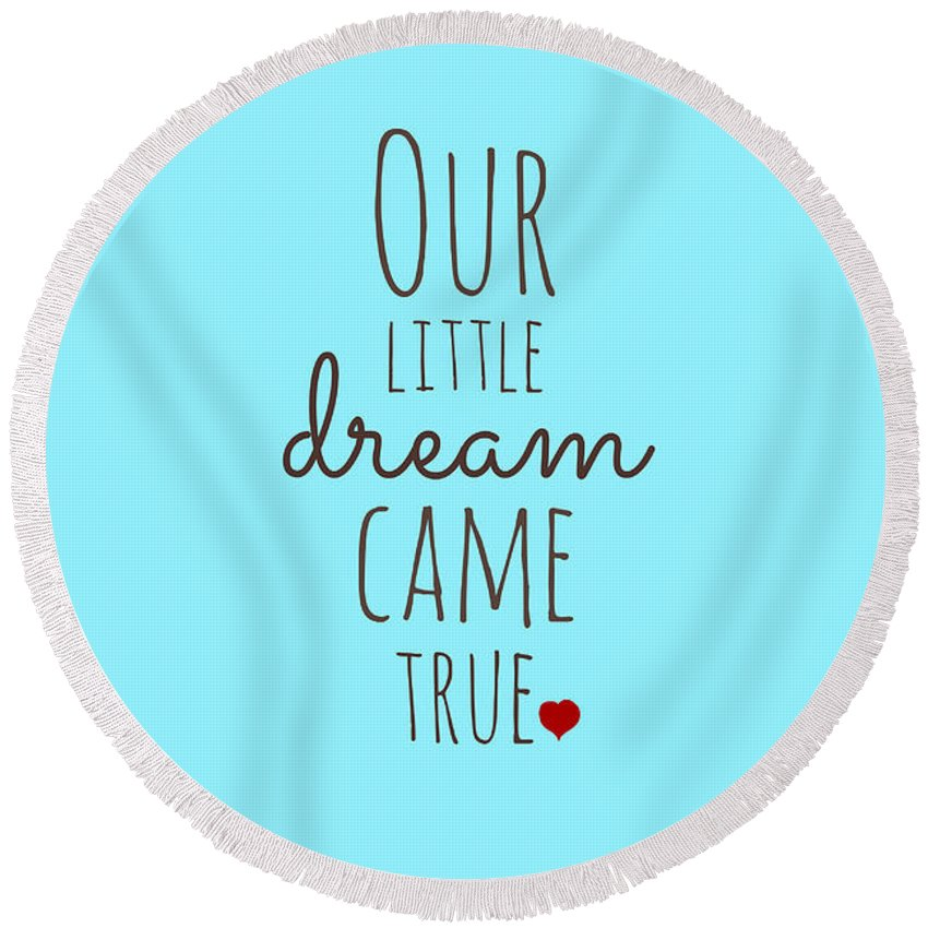 Our Little Dream Came True Round Beach Towel featuring the digital art Our Little Dream Came True by Chastity Hoff