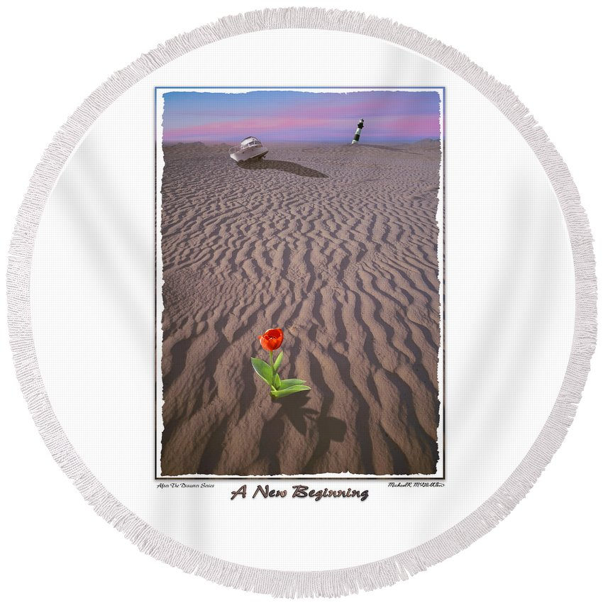 Disaster Art Round Beach Towel featuring the photograph A New Beginning by Mike McGlothlen