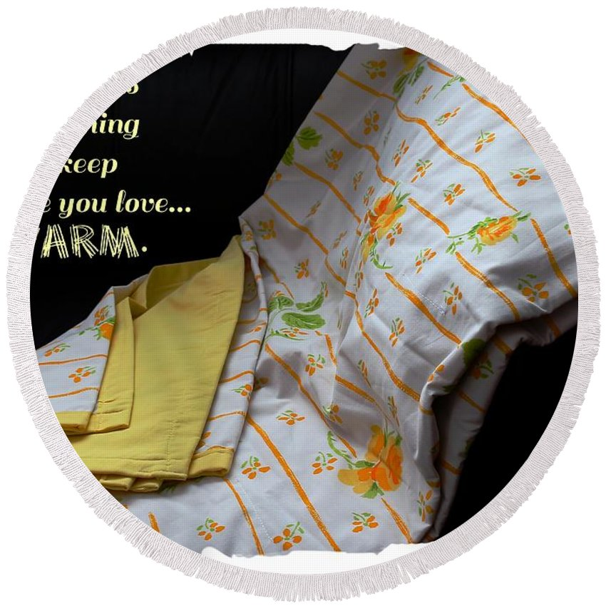 A Quilt Is Something To Keep The One You Love Warm Round Beach Towel featuring the photograph A Quilt Is Something To Keep The One You Love Warm by Barbara Griffin
