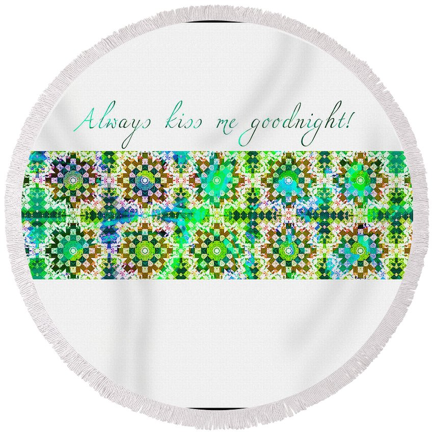 Always Kiss Me Goodnight Green Round Beach Towel featuring the digital art Always Kiss Me Goodnight Green by Barbara Griffin
