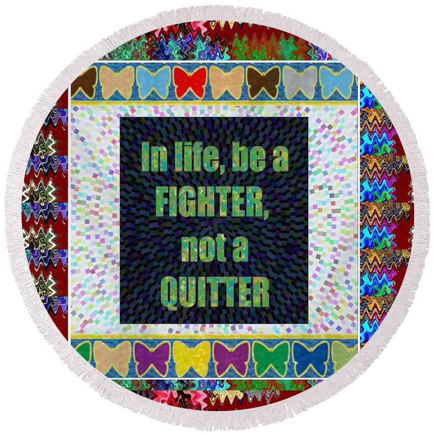 Fighter Round Beach Towel featuring the mixed media Be A Fighter Not A Quitter Wisdom Words Attractive Graphic Border by Navin Joshi