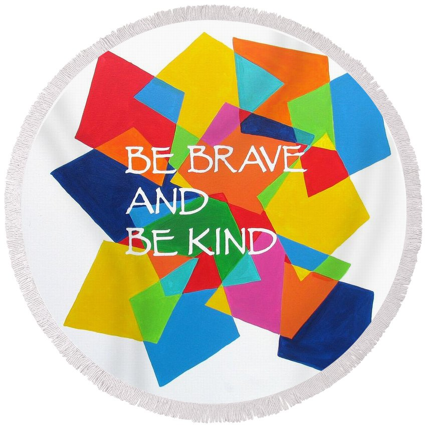 Inspirational Painting Round Beach Towel featuring the painting Be Brave And Be Kind by Kelly Simpson