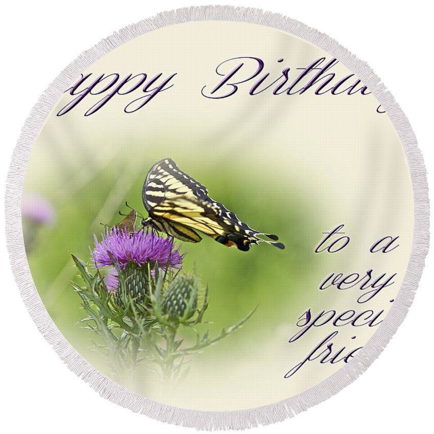Birthday greeting card special friend tiger swallowtail birthday round beach towel featuring the photograph birthday greeting card special friend tiger swallowtail m4hsunfo