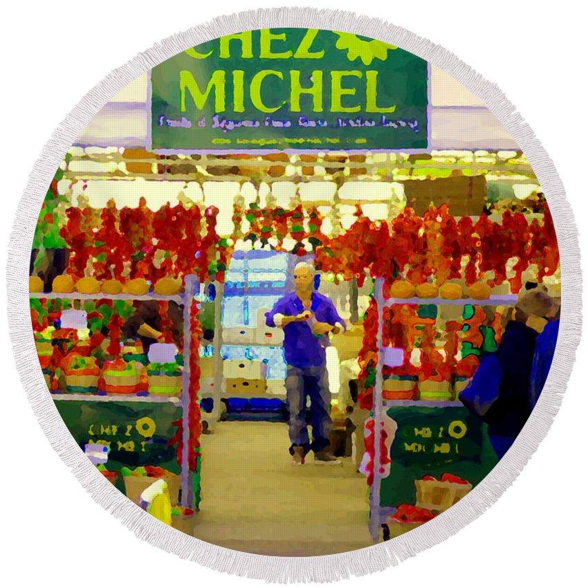 Markets Round Beach Towel featuring the painting Chez Michel Fruits Et Legumes Frais Fleur Jardin Sapins Food Kiosk Chef Art Scenes Carole Spandau by Carole Spandau