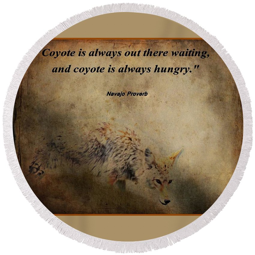 Coyote Proverb Round Beach Towel featuring the photograph Coyote Proverb by Dan Sproul