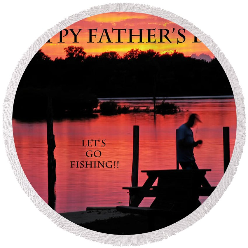 Father's Day Round Beach Towel featuring the photograph Dad Happy Father's Day Lets Go Fishing by Randall Branham