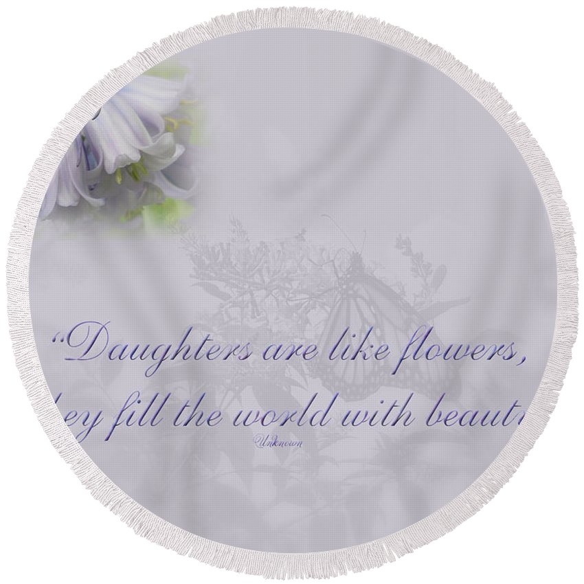 Daughter Round Beach Towel featuring the photograph Daughters Are Like Flowers by Mother Nature