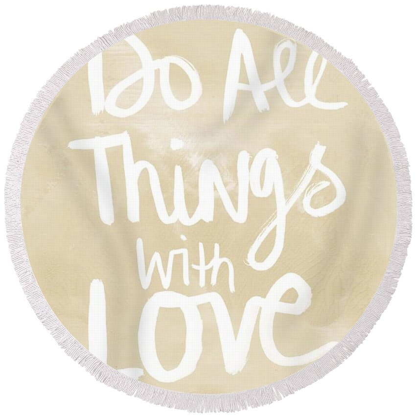 Do All Things With Love Round Beach Towel featuring the painting Do All Things With Love- Inspirational Art by Linda Woods