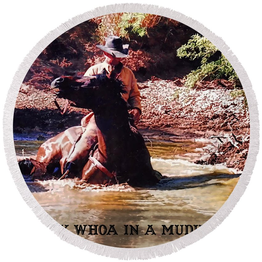Horse Round Beach Towel featuring the photograph Don't Say Whoa In A Mudhole by Tommy Anderson