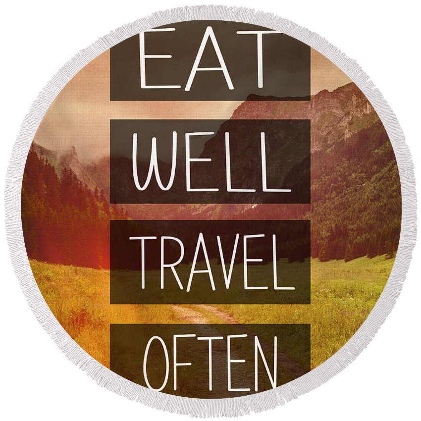 Eat Well Round Beach Towel featuring the photograph Eat Well Travel Often by Pati Photography