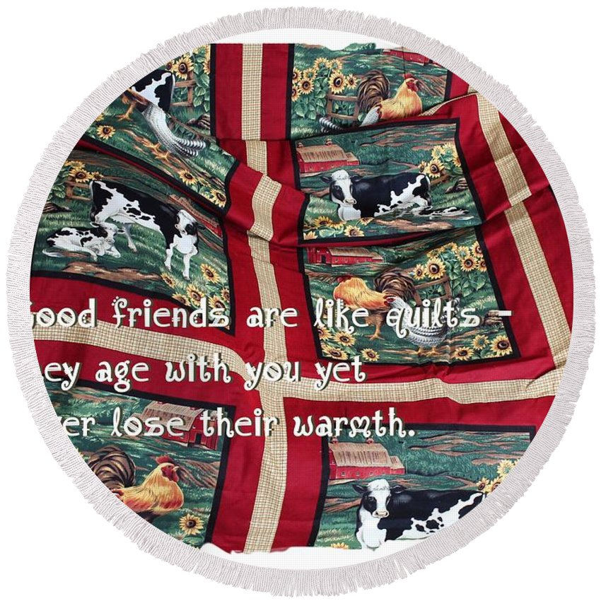 Good Friends Are Like Quilts Round Beach Towel featuring the photograph Good Friends Are Like Quilts by Barbara Griffin