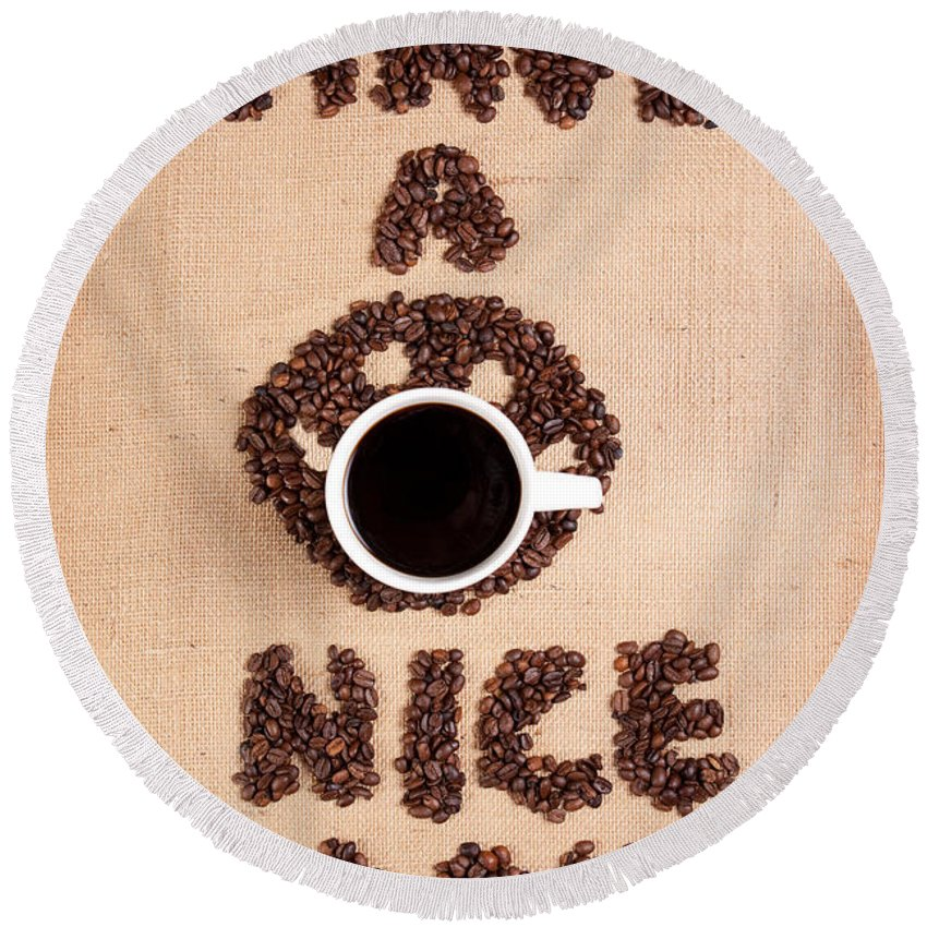 Coffee Round Beach Towel featuring the photograph Have A Nice Coffee Day by Sharon Dominick