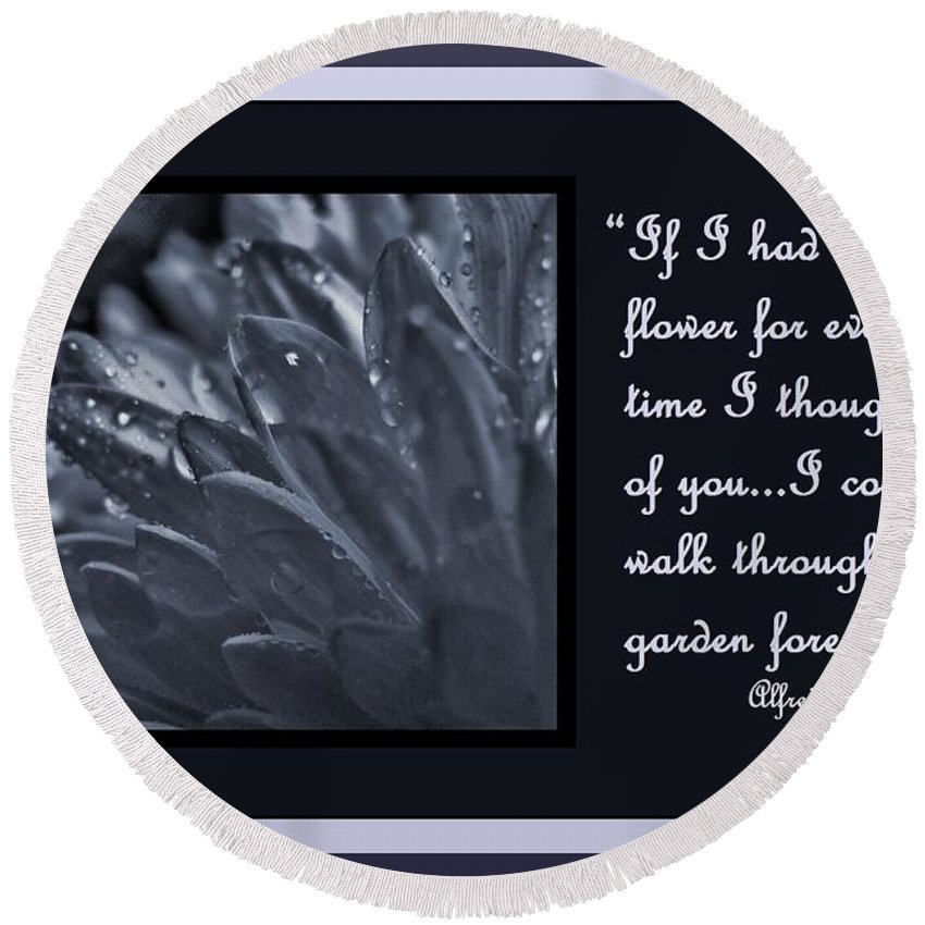 If I Had A Flower For Every Time I Thought Of You... I Could Walk Through My Garden Forever. Card Round Beach Towel featuring the photograph If I Had A Flower by Barbara St Jean