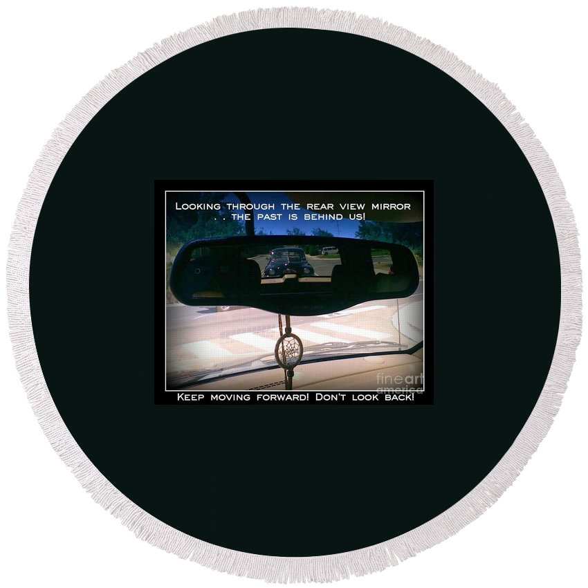 Rear View Mirror Round Beach Towel featuring the photograph Keep Moving Forward by Bobbee Rickard